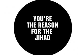 YOU ARE THE REASON FOR THE JIHAD