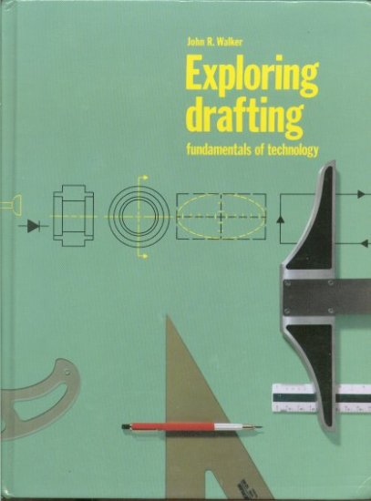 Exploring Drafting - Fundamentals of Technology - book by John R Walker