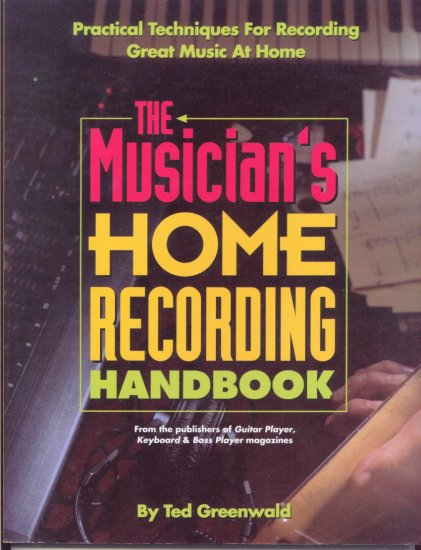 The Musician's Home Recording Handbook by Ted Greenwald