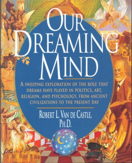 Our Dreaming Mind by Robert L. Van De Castle, Ph. D.