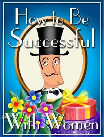 How To Be Successful With Women eBook + resell rights