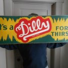 Vintage Sign It's a Dilly for Thirst Soda Metal Sign 35 1/2 x 12 1/2""