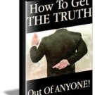 How To Get The Truth Out of Anyone!