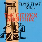 TOYS THAT KILL  the citizen abortion CD 2001 HARDCORE