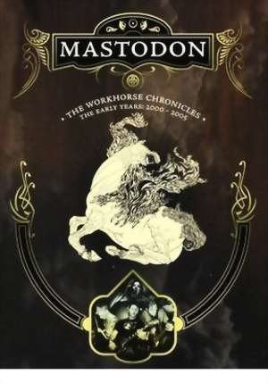 MASTODON the workhorse chronicles - the early years: 2000-2005 DVD 2007 MODERN METAL