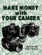 HOW TO MAKE UP TO $1000 EVERY WEEK WITH YOUR CAMERA!