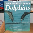 The Greenpeace Book of Dolphins Hardcover 1990