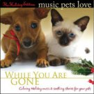Bradley Joseph HOLIDAY EDITION of MUSIC PETS LOVE - WHILE YOU ARE GONE - CD FOR YOUR PETS