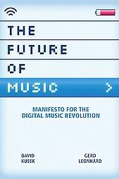 The Future Of Music by David Kusek, Gerd Leonhard (paperback)