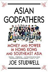 Asian Godfathers: Money and Power in Hong Kong and Southeast Asia [Hardcover]