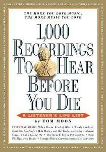 1000 Recordings to Hear Before You Die by Tom Moon 1st Edition