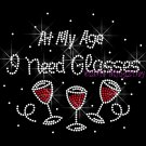 At My Age I Need Glasses Rhinestone Iron on Transfer Hot Fix Bling Wine Mixed- DIY