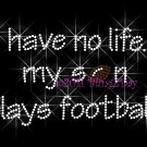 No Life ... My Son Plays Football Rhinestone Iron on Transfer Hot Fix Bling Sport Mom - DIY