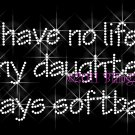 No Life ... My Daughter Plays Softball Rhinestone Iron on Transfer Hot Fix Bling Sport Mom - DIY