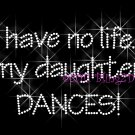 No Life ... My Daughter Dances Rhinestone Iron on Transfer Hot Fix Bling Sport Mom - DIY