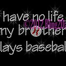 No Life ... My Brother Plays Baseball Rhinestone Iron on Transfer Hot Fix Bling Sport Mom - DIY