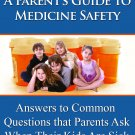 A parent's Guide to medecine safety.