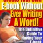 Create Your Own E-Book Without Ever Writing One Word.
