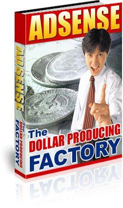 Adsense-The Dollar Producing Factory.