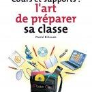 COURS ET SUPPORTS:L'ART DE BIEN PREPARER SA CLASSE