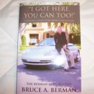 I Got Here You Can Too By Bruce A Berman BNK1739