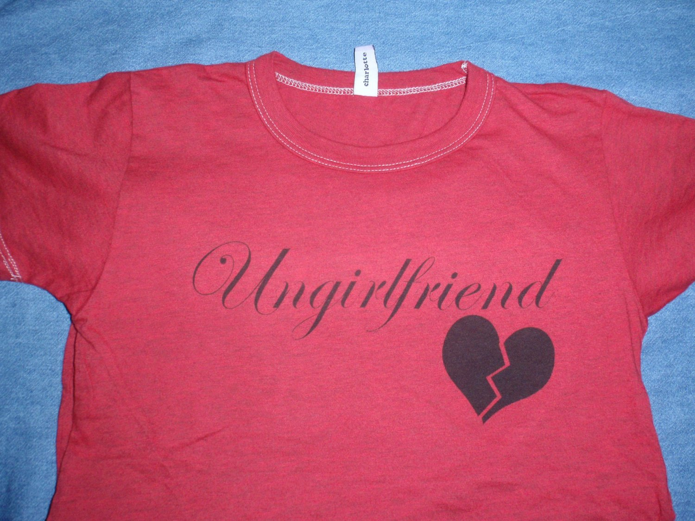 Ungirlfriend T-Shirt