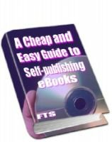 A Cheap & Easy Guide To Self Publishing Ebooks