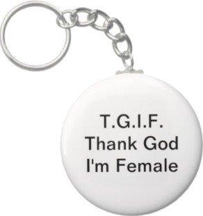 2.25 Inch T.G.I.F. Thank God I'm Female Keychain