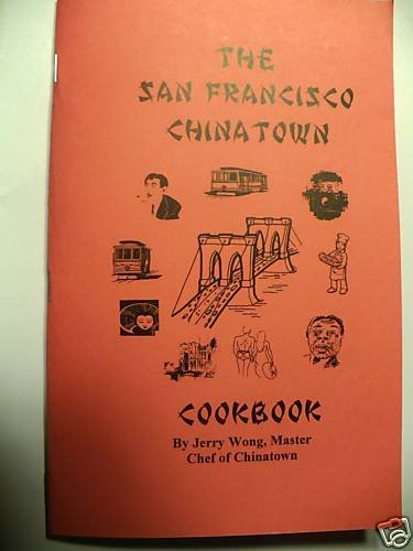 "The San Fransisco Chinatown Cookbook By ""Chinatown artist"" Jerry Wong"