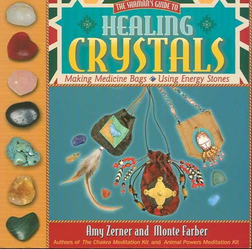 The Shaman's Guide to Healing Crystals by Amy Zerner and Monte Farber