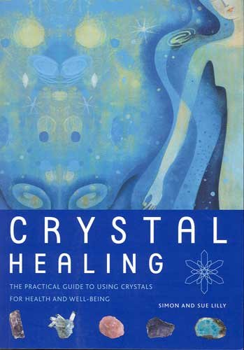 Crystal Healing The Practical Guide to Using Crystals For Health & Well-Being by Simon & Sue Lilly