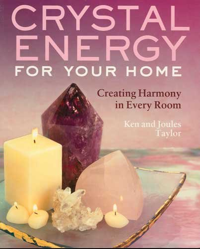 Crystal Energy For Your Home Creating Harmony in Every Room Book by Ken & Joules Taylor