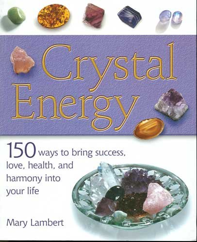 Crystal Energy 150 Ways to Bring Success Love Health & Harmony Into Your Life by Mary Lambert