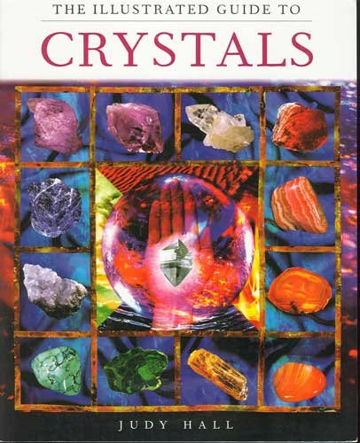 The Illustrated Guide to Crystals Book by Judy Hall