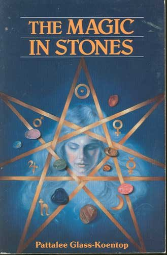 The Magic in Stones by Pattalee Glass-Koentop