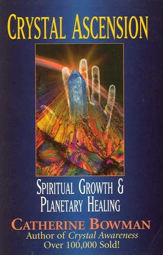 Crystal Ascension Spiritual Growth & Planetary Healing Book by Catherine Bowman