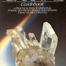 The Complete Crystal Guidebook A Practical Path to Personal Power & Healing Using Quartz Crystals