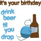 Beer til you drop ... Birthday Card