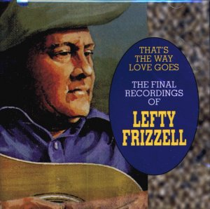Lefty Frizzell-That's The Way Love Goes-The Final Recordings Of