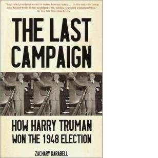 The Last Campaign: How Harry Truman Won the 1948 Election [Paperback], Zachary Karabell