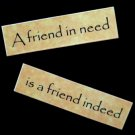 A Friend In Need Is A Friend Indeed Magnet
