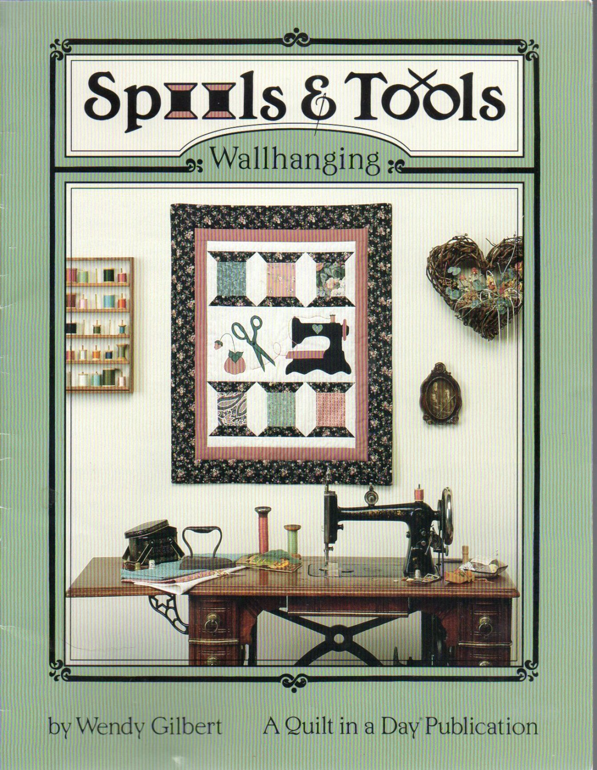 Spools & Tools: A Quilt in a Day Publication by Wendy Gilbert 1991