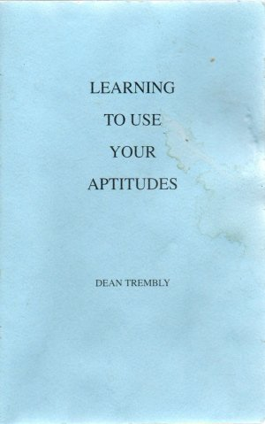 Learning to Use Your Aptitudes by Dean Trembly