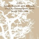 Family Records of St Edward's Church, Clementsport, Nova Scotia 1783-1936