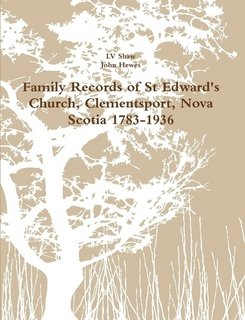 Family Records of St Edward's Church, Clementsport, Nova Scotia 1783-1936 by LV Shaw, John Hewes