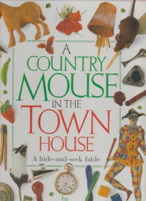 A Country Mouse in the Town House: A Hide-and-Seek Fable by Henrietta