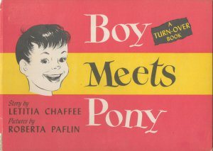 Pony Meets Boy/Boy Meets Pony by Letitia Chaffee, A Vintage Turn-Over Book 1944