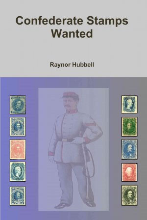 Confederate Stamps Wanted by Raynor Hubbell; edited by John Hewes