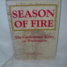 Season of Fire - The Confederate Strike on Washington