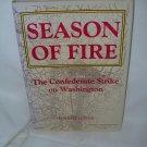 Season of Fire - The Confederate Strike on Washington